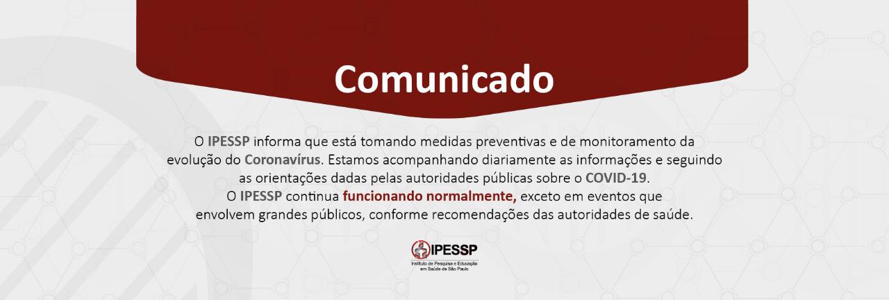 O IPESSP informa que está tomandomedidas preventivas e de monitoramentoda evolução doCoronavírus.